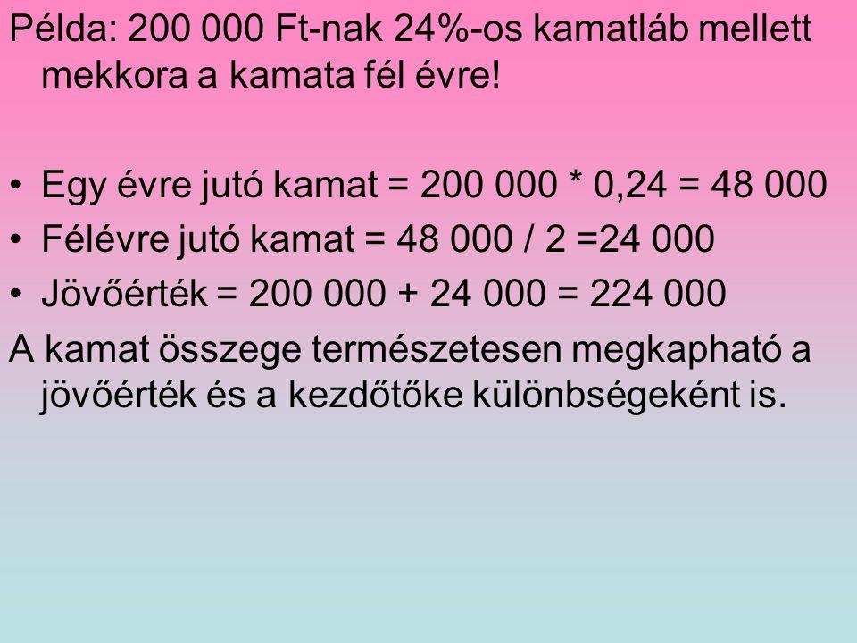 Példa: 200 000 Ft-nak 24%-os kamatláb mellett mekkora a kamata fél évre!