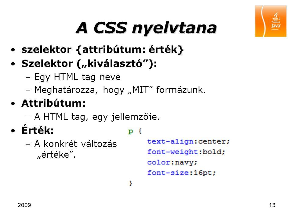 A CSS nyelvtana szelektor {attribútum: érték}