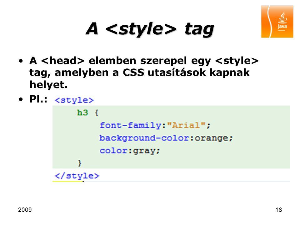 A <style> tag A <head> elemben szerepel egy <style> tag, amelyben a CSS utasítások kapnak helyet. Pl.: