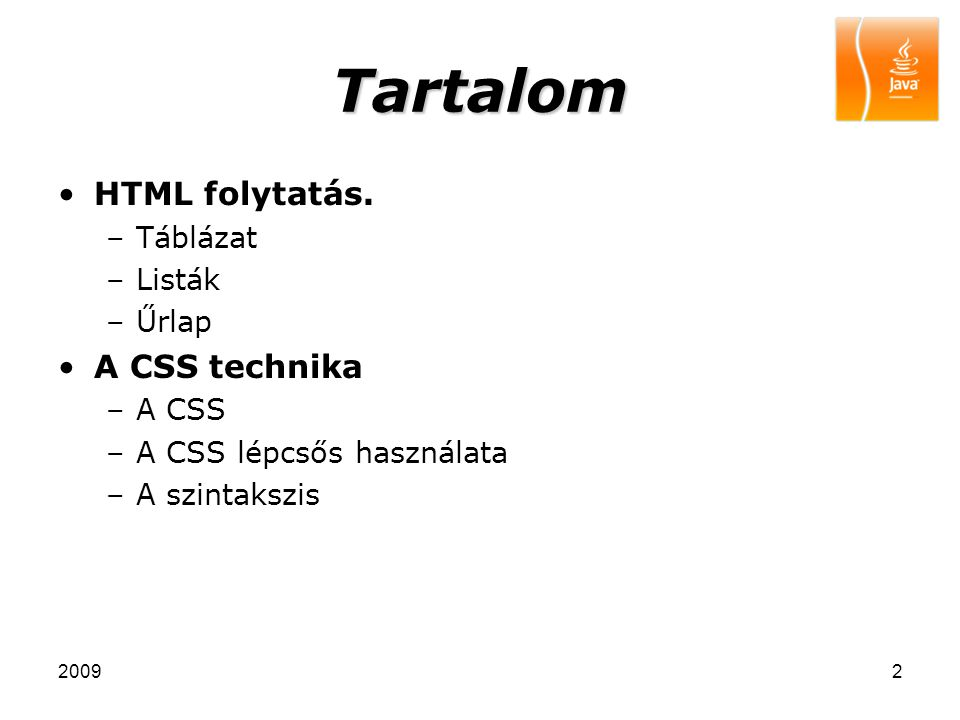 Tartalom HTML folytatás. A CSS technika Táblázat Listák Űrlap A CSS