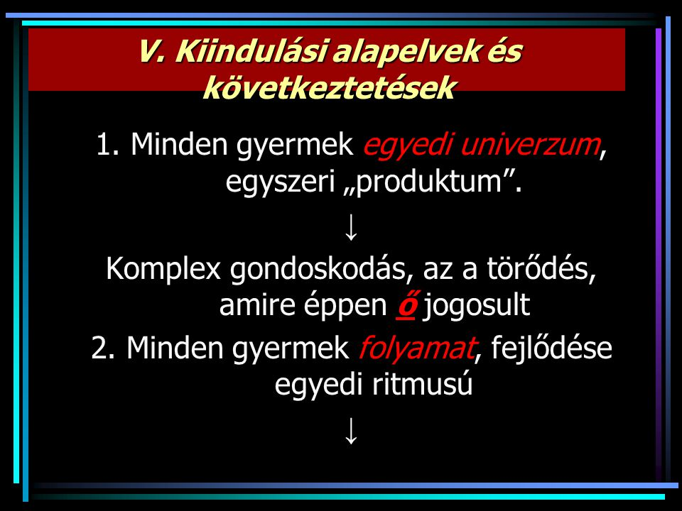 V. Kiindulási alapelvek és következtetések