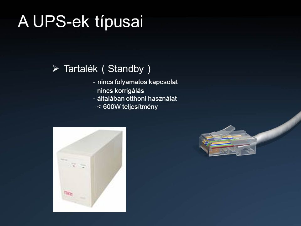 A UPS-ek típusai Tartalék ( Standby ) - nincs folyamatos kapcsolat