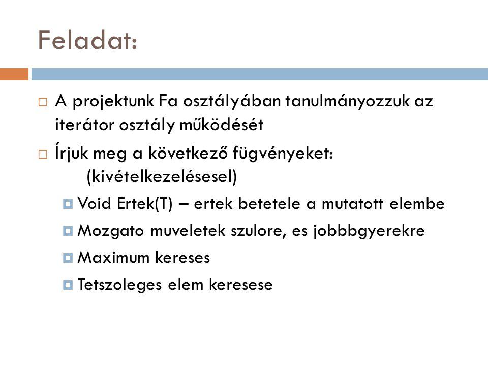Feladat: A projektunk Fa osztályában tanulmányozzuk az iterátor osztály működését. Írjuk meg a következő fügvényeket: (kivételkezelésesel)