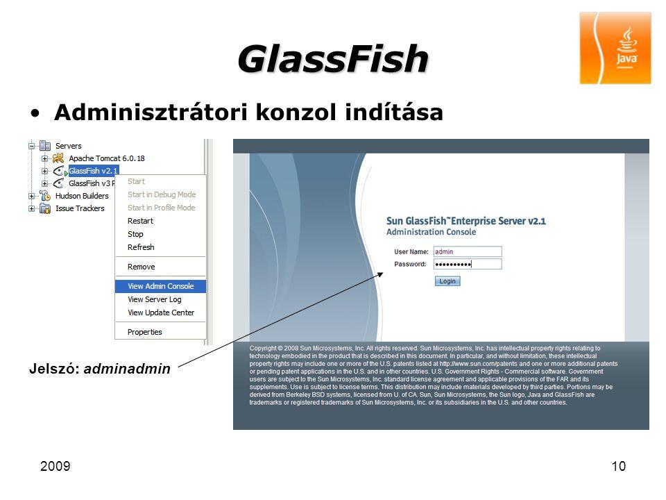 GlassFish Adminisztrátori konzol indítása Jelszó: adminadmin 2009
