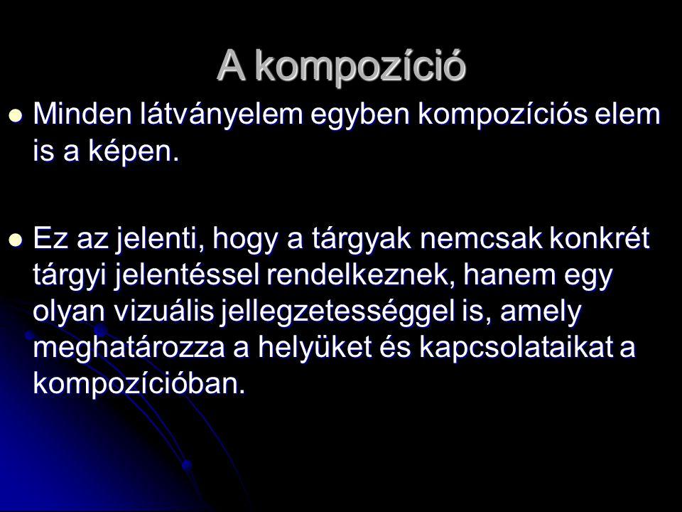 A kompozíció Minden látványelem egyben kompozíciós elem is a képen.