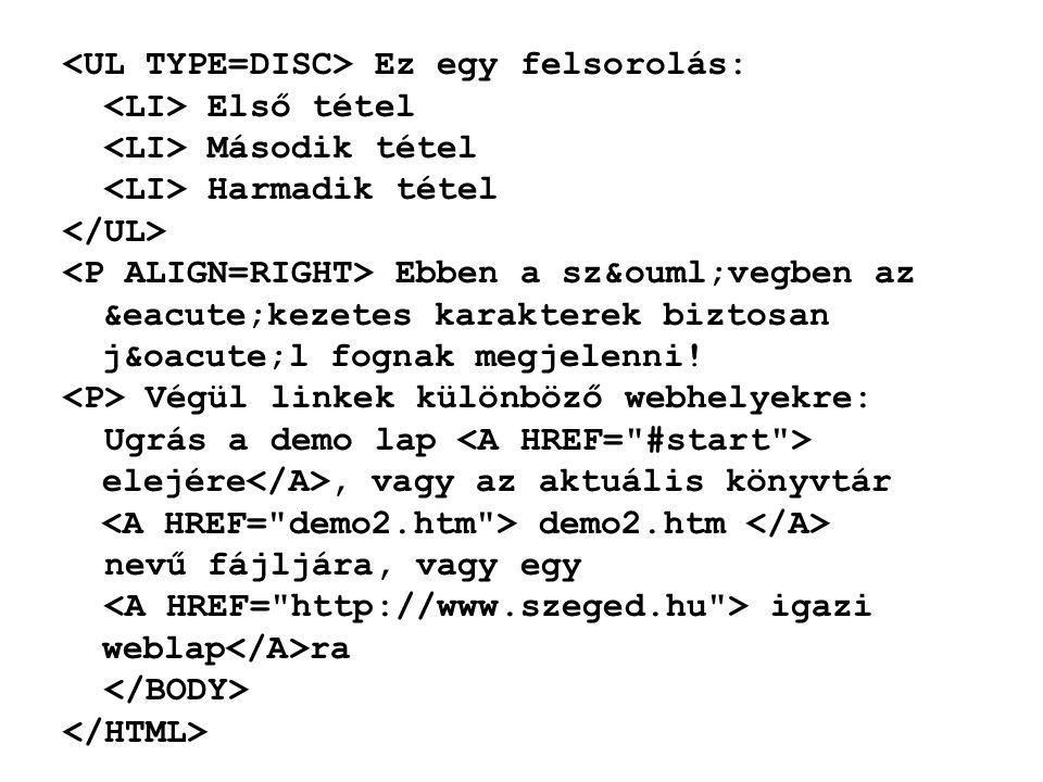 <UL TYPE=DISC> Ez egy felsorolás: