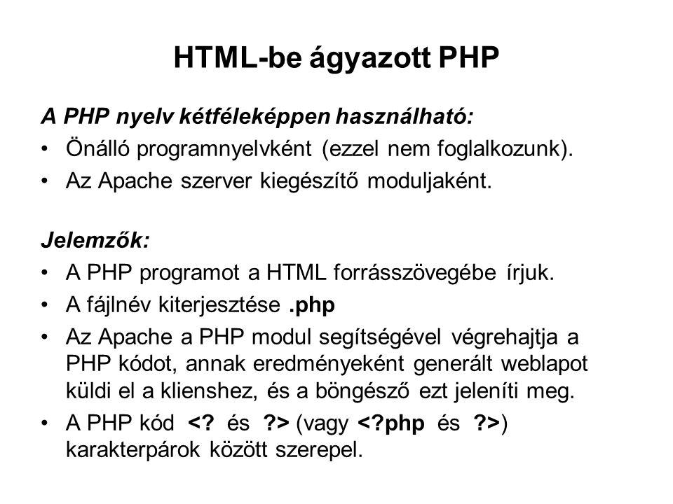 HTML-be ágyazott PHP A PHP nyelv kétféleképpen használható: