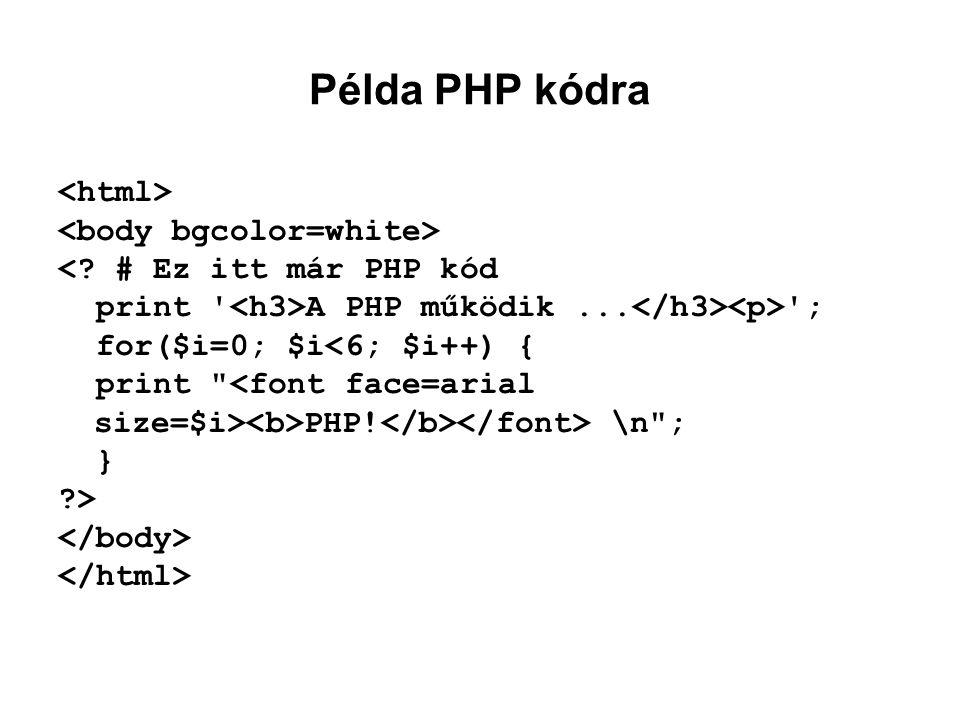 Példa PHP kódra <html> <body bgcolor=white>