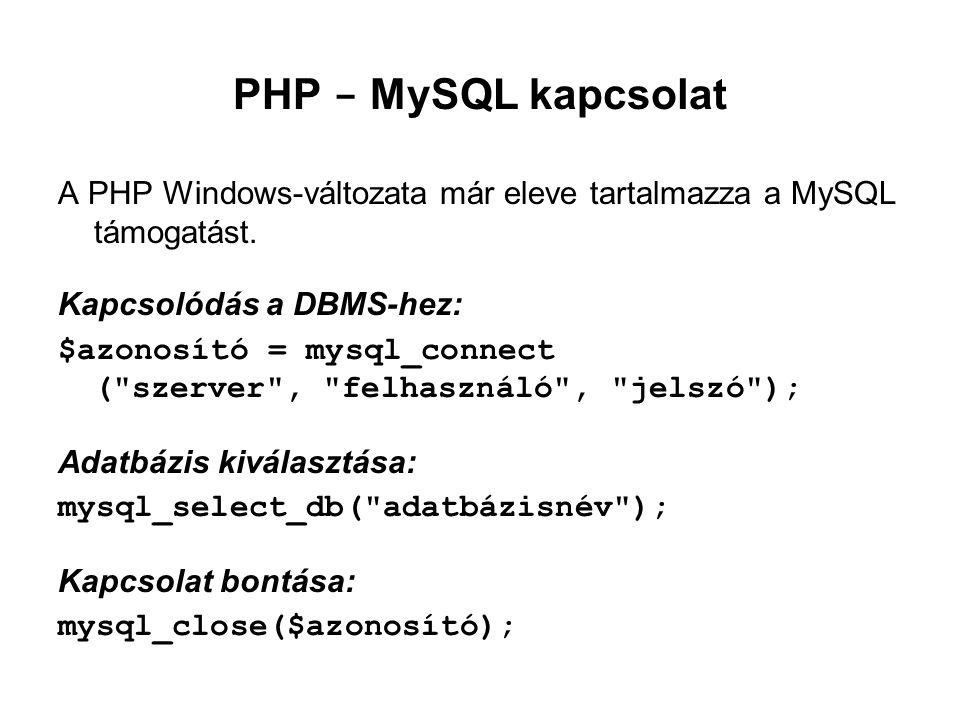 PHP - MySQL kapcsolat A PHP Windows-változata már eleve tartalmazza a MySQL támogatást. Kapcsolódás a DBMS-hez:
