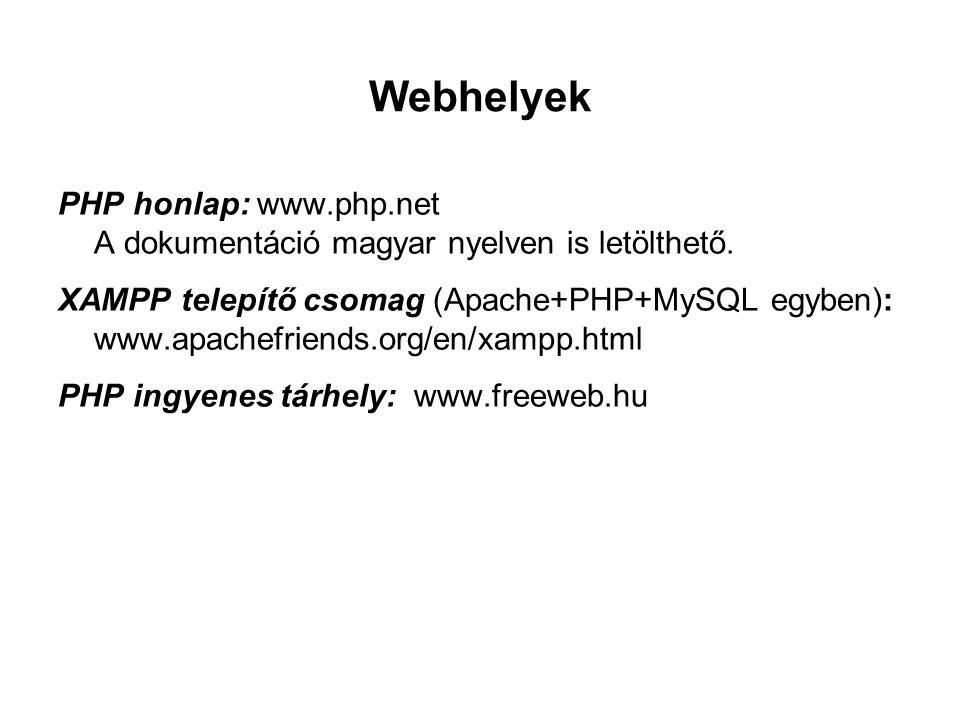 Webhelyek PHP honlap: www.php.net A dokumentáció magyar nyelven is letölthető.