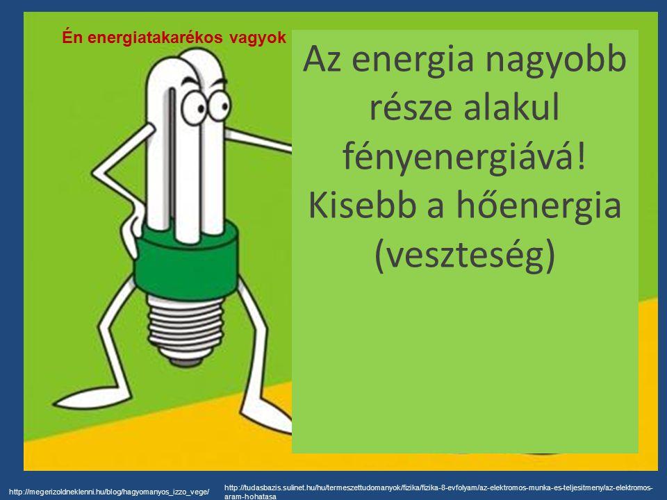 Az energia nagyobb része alakul fényenergiává!
