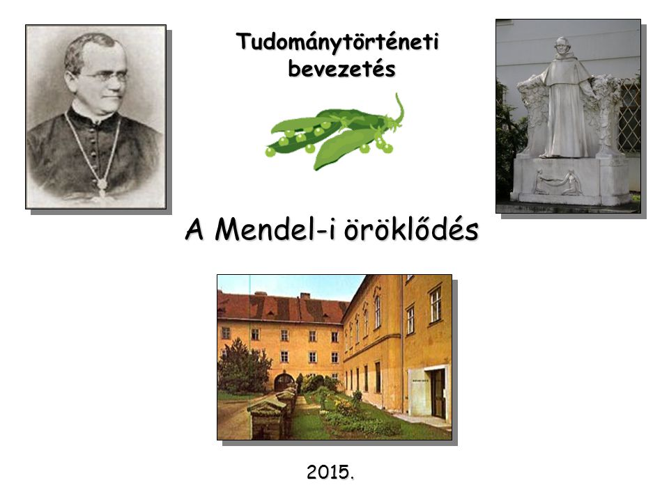 Tudománytörténeti bevezetés A Mendel-i öröklődés 2015.