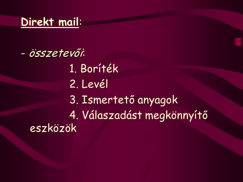 Direkt mail: - összetevői: 1. Boríték. 2. Levél.