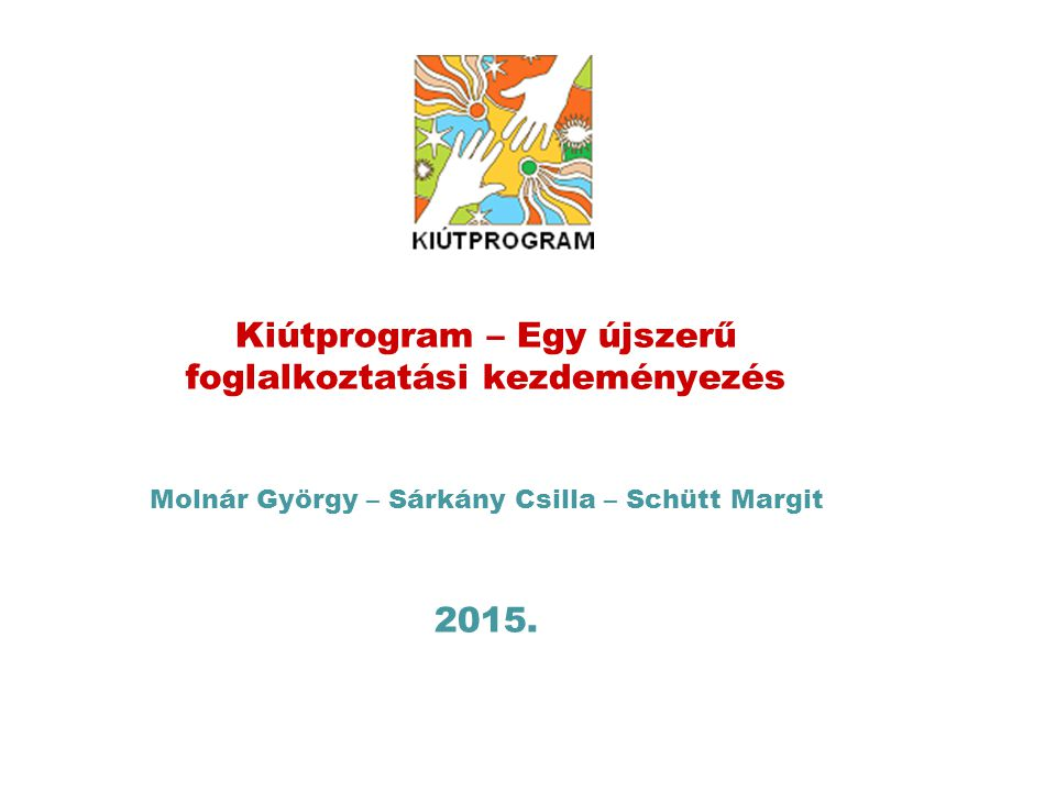 Kiútprogram – Egy újszerű foglalkoztatási kezdeményezés 2015.