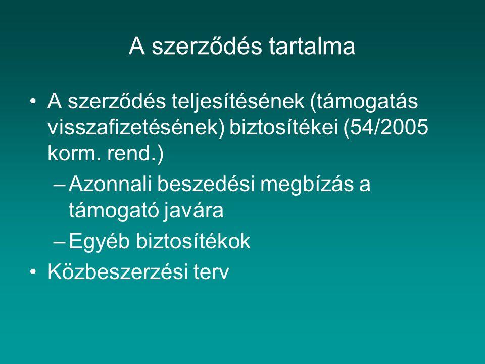 A szerződés tartalma A szerződés teljesítésének (támogatás visszafizetésének) biztosítékei (54/2005 korm. rend.)