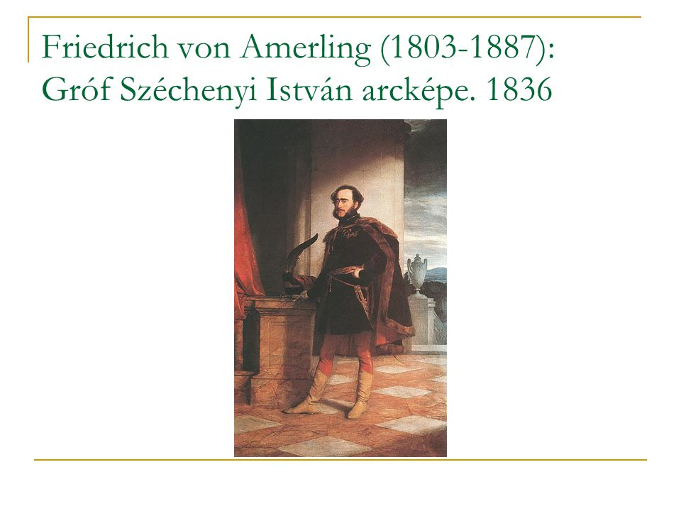Friedrich von Amerling (1803-1887): Gróf Széchenyi István arcképe. 1836