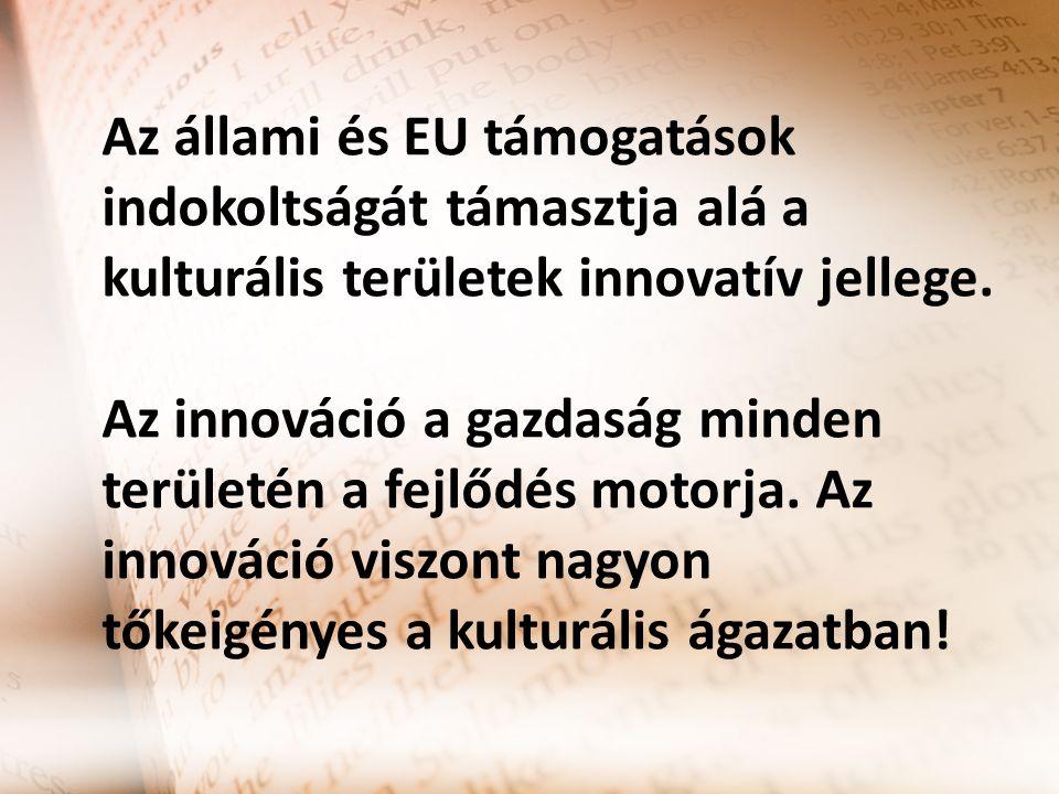 Az állami és EU támogatások indokoltságát támasztja alá a kulturális területek innovatív jellege.