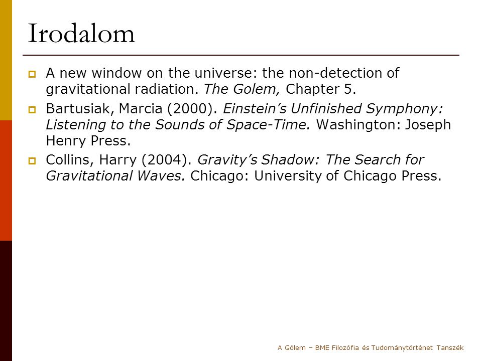 Irodalom A new window on the universe: the non-detection of gravitational radiation. The Golem, Chapter 5.