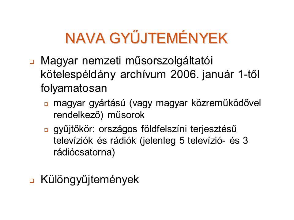 NAVA GYŰJTEMÉNYEK Magyar nemzeti műsorszolgáltatói kötelespéldány archívum 2006. január 1-től folyamatosan.