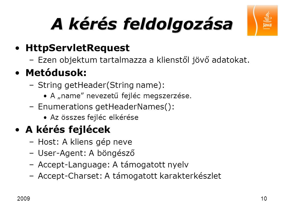 A kérés feldolgozása HttpServletRequest Metódusok: A kérés fejlécek
