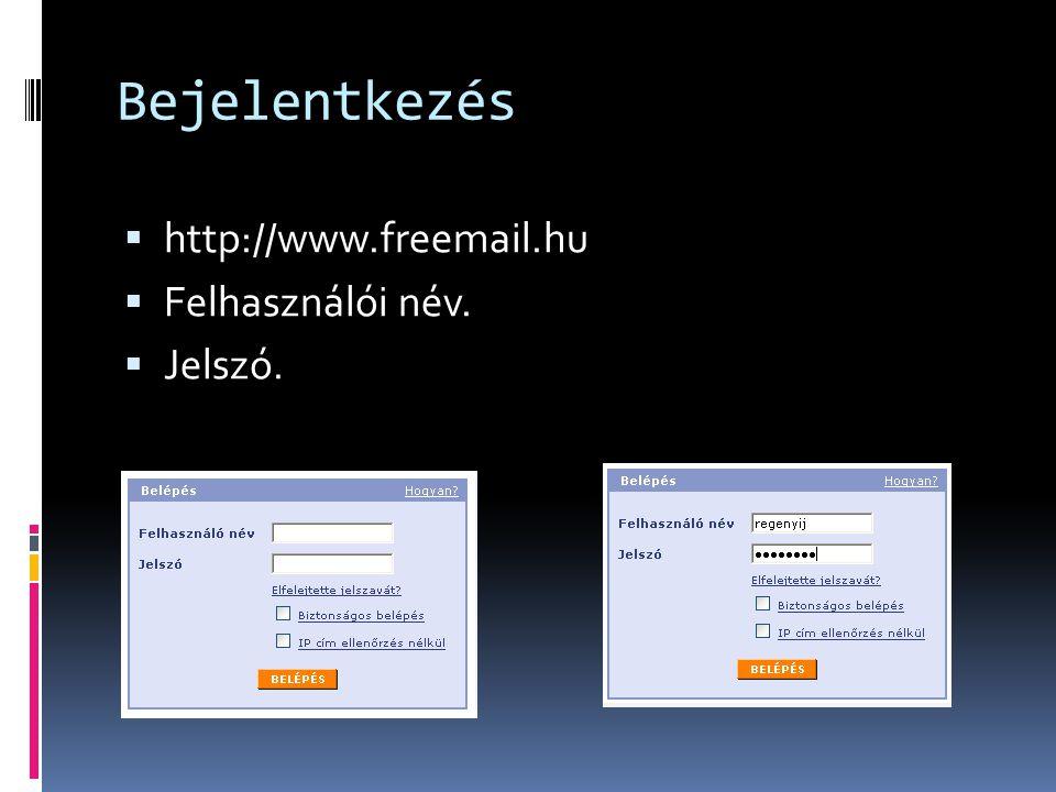 Bejelentkezés http://www.freemail.hu Felhasználói név. Jelszó.