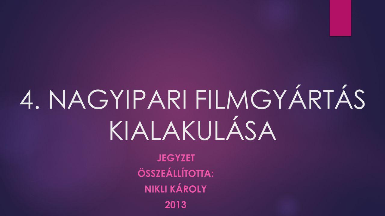 4. NAGYIPARI FILMGYÁRTÁS KIALAKULÁSA