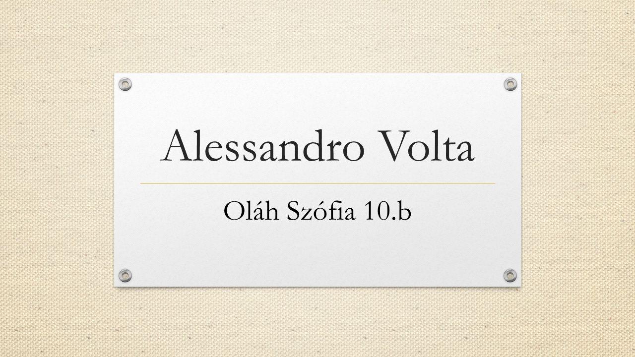 Alessandro Volta Oláh Szófia 10.b