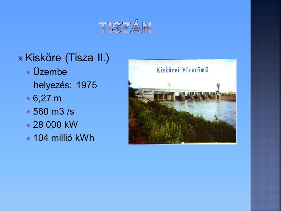 Tiszán Kisköre (Tisza II.) Üzembe helyezés: 1975 6,27 m 560 m3 /s