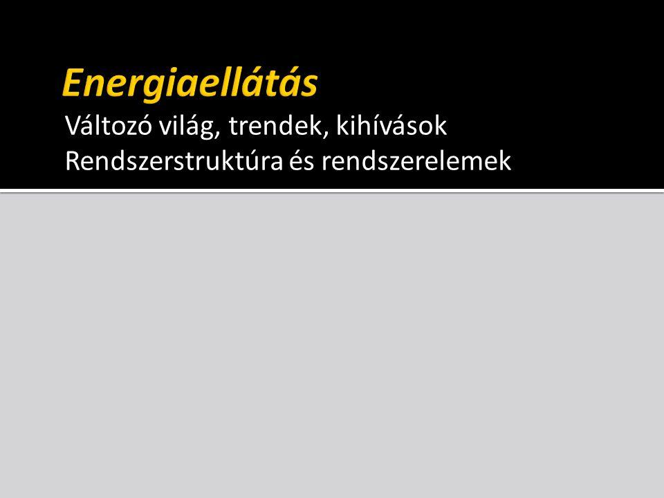 Energiaellátás Változó világ, trendek, kihívások