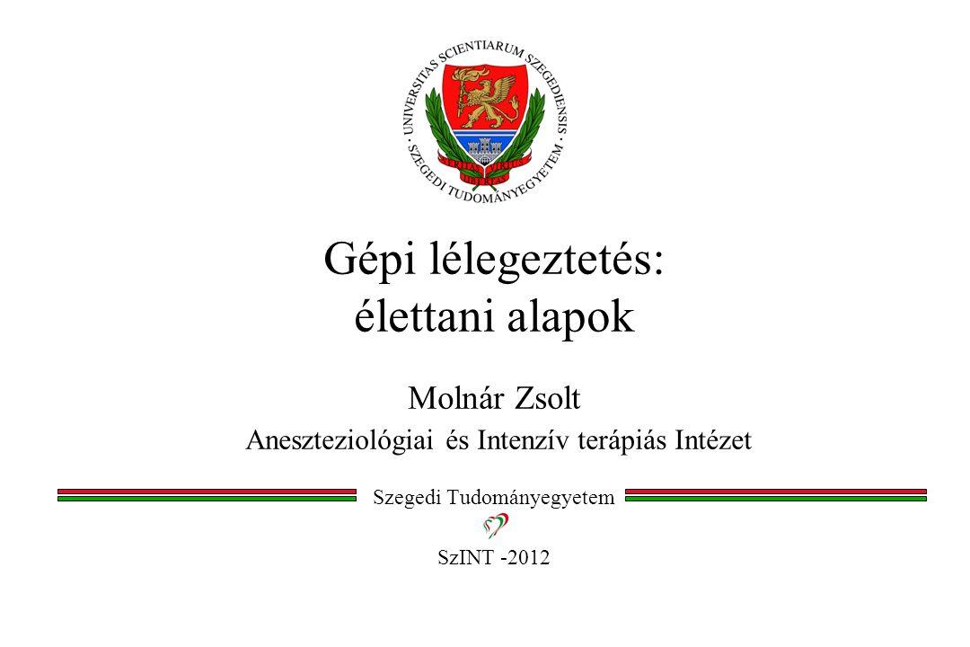 Gépi lélegeztetés: élettani alapok Molnár Zsolt Aneszteziológiai és Intenzív terápiás Intézet Szegedi Tudományegyetem SzINT -2012