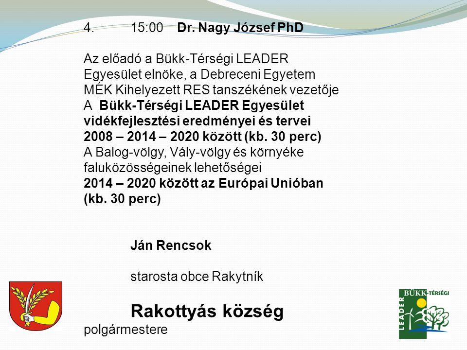 4. 15:00 Dr. Nagy József PhD Az előadó a Bükk-Térségi LEADER Egyesület elnöke, a Debreceni Egyetem MÉK Kihelyezett RES tanszékének vezetője.