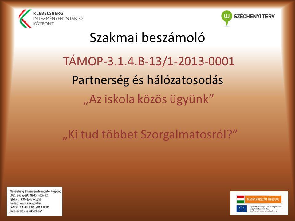 """Szakmai beszámoló TÁMOP-3.1.4.B-13/1-2013-0001 Partnerség és hálózatosodás """"Az iskola közös ügyünk """"Ki tud többet Szorgalmatosról"""