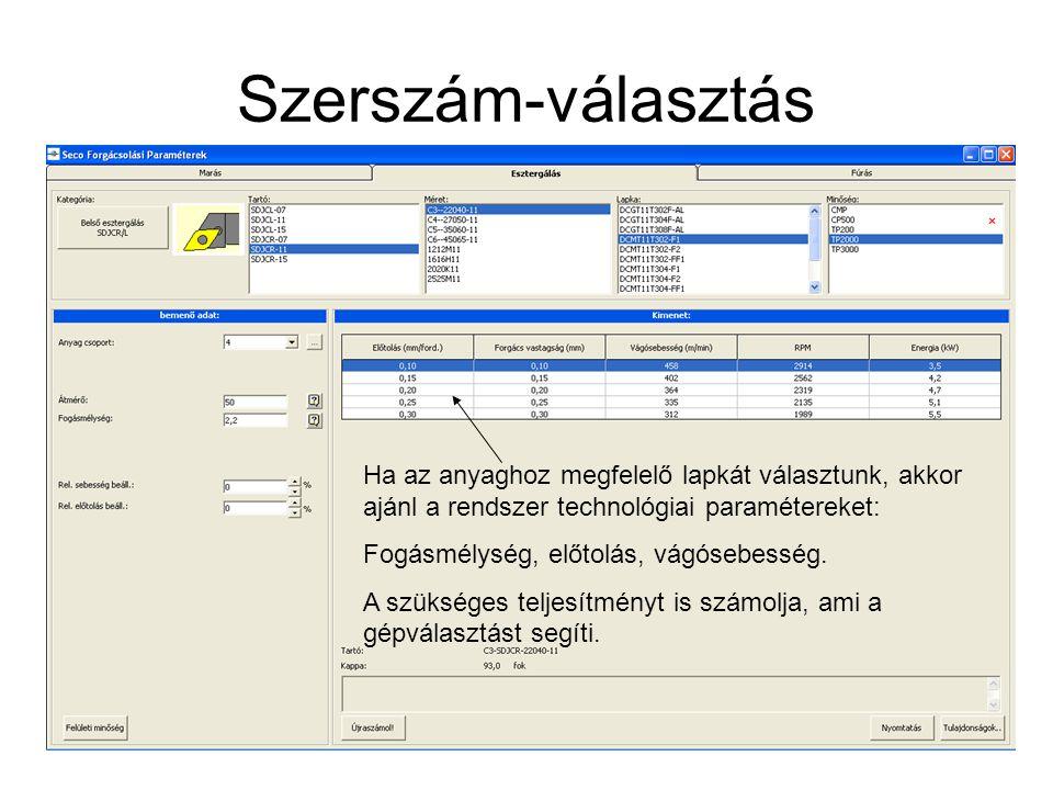 Szerszám-választás Ha az anyaghoz megfelelő lapkát választunk, akkor ajánl a rendszer technológiai paramétereket: