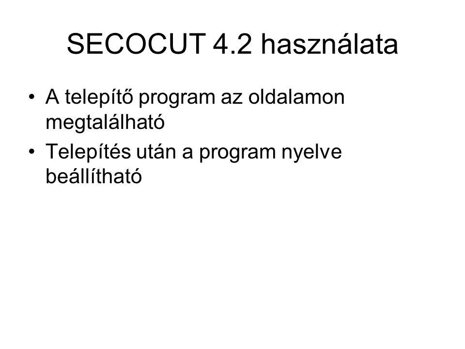 SECOCUT 4.2 használata A telepítő program az oldalamon megtalálható