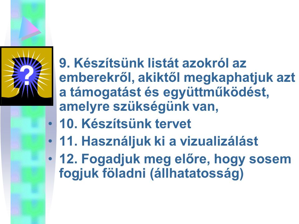 9. Készítsünk listát azokról az emberekről, akiktől megkaphatjuk azt a támogatást és együttműködést, amelyre szükségünk van,