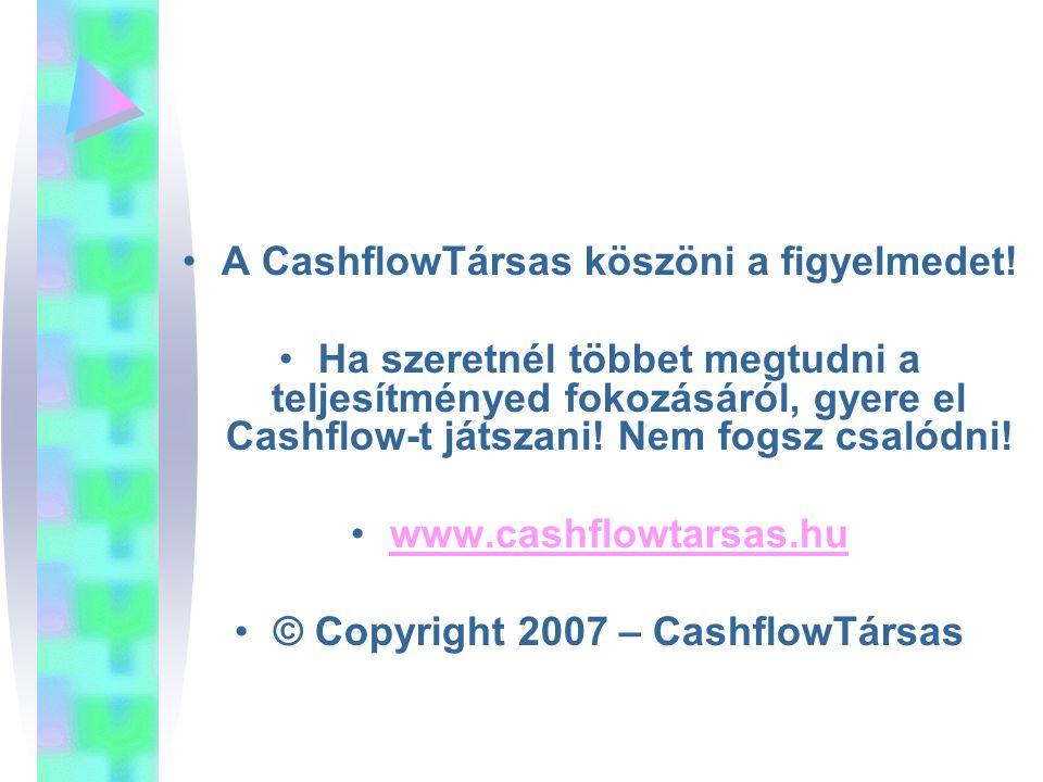 A CashflowTársas köszöni a figyelmedet!