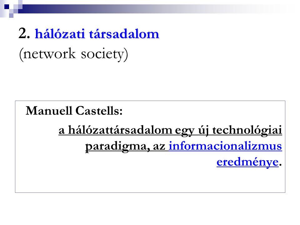 2. hálózati társadalom (network society)