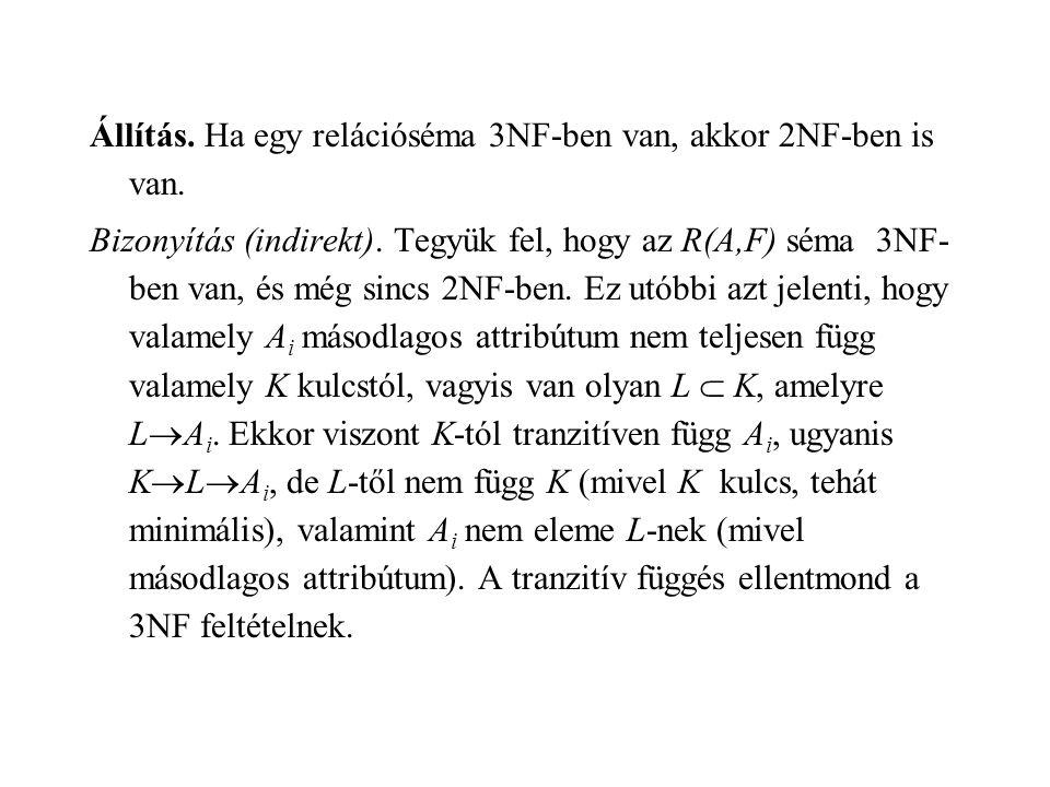 Állítás. Ha egy relációséma 3NF-ben van, akkor 2NF-ben is van.