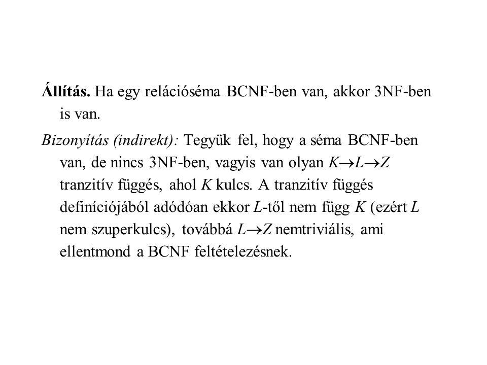 Állítás. Ha egy relációséma BCNF-ben van, akkor 3NF-ben is van.