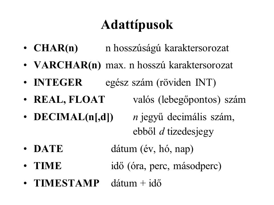 Adattípusok CHAR(n) n hosszúságú karaktersorozat