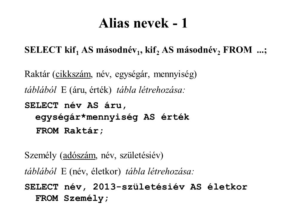 Alias nevek - 1 SELECT kif1 AS másodnév1, kif2 AS másodnév2 FROM ...;