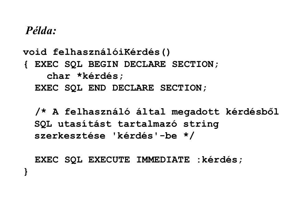 Példa: void felhasználóiKérdés() { EXEC SQL BEGIN DECLARE SECTION;