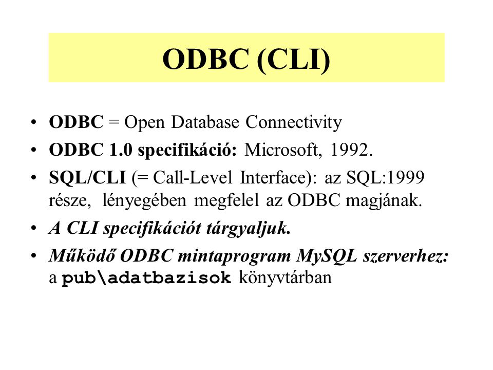 ODBC (CLI) ODBC = Open Database Connectivity