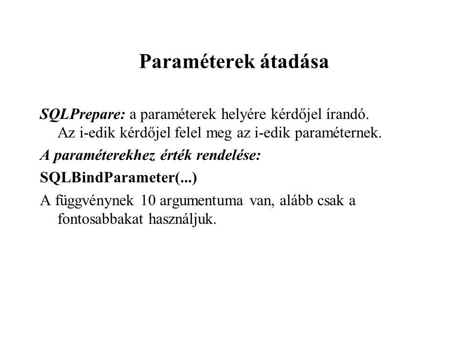 Paraméterek átadása SQLPrepare: a paraméterek helyére kérdőjel írandó. Az i-edik kérdőjel felel meg az i-edik paraméternek.