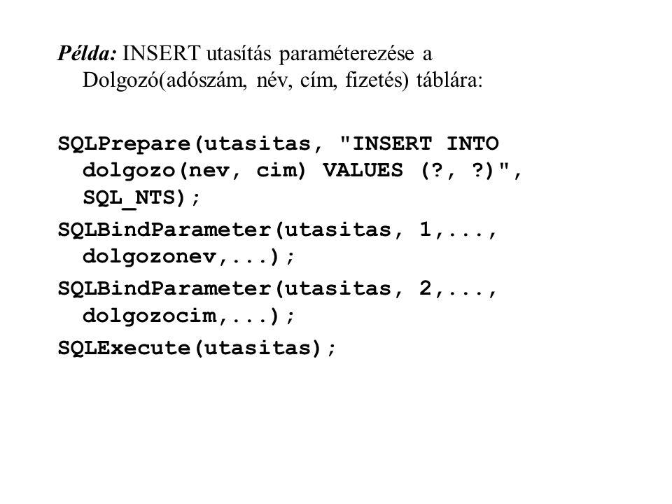 Példa: INSERT utasítás paraméterezése a Dolgozó(adószám, név, cím, fizetés) táblára:
