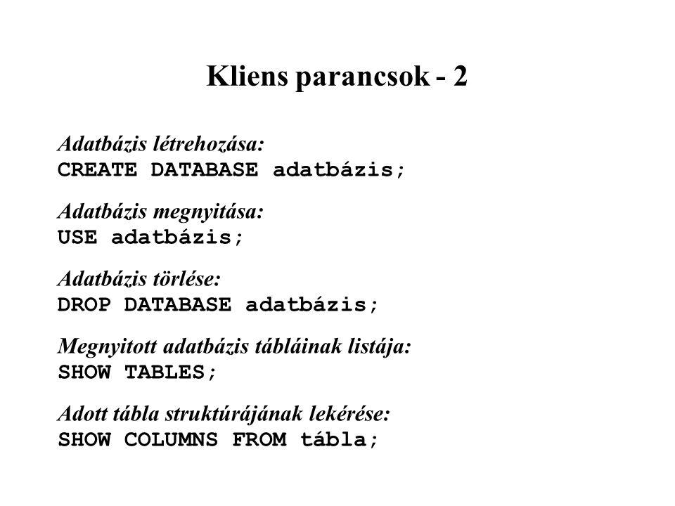 Kliens parancsok - 2 Adatbázis létrehozása: CREATE DATABASE adatbázis;
