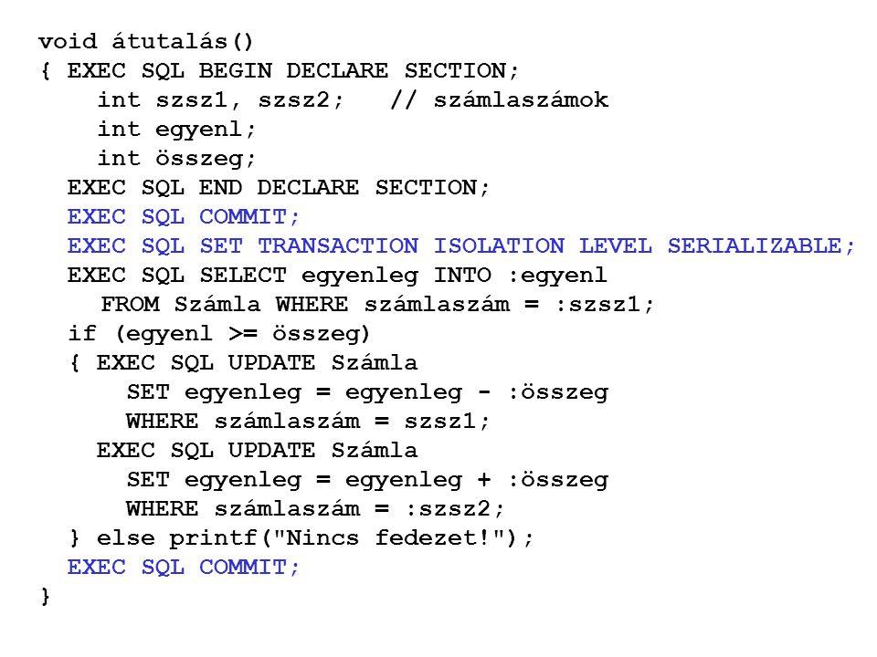 void átutalás() { EXEC SQL BEGIN DECLARE SECTION; int szsz1, szsz2; // számlaszámok. int egyenl;