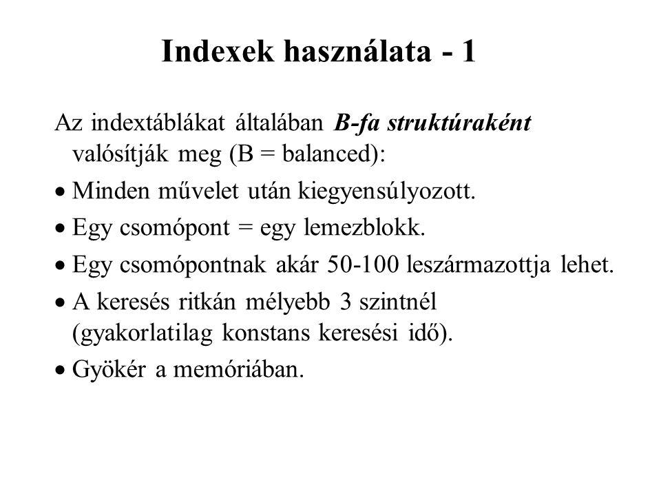 Indexek használata - 1 Az indextáblákat általában B-fa struktúraként valósítják meg (B = balanced):