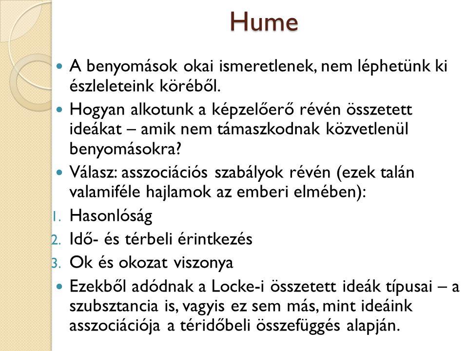 Hume A benyomások okai ismeretlenek, nem léphetünk ki észleleteink köréből.