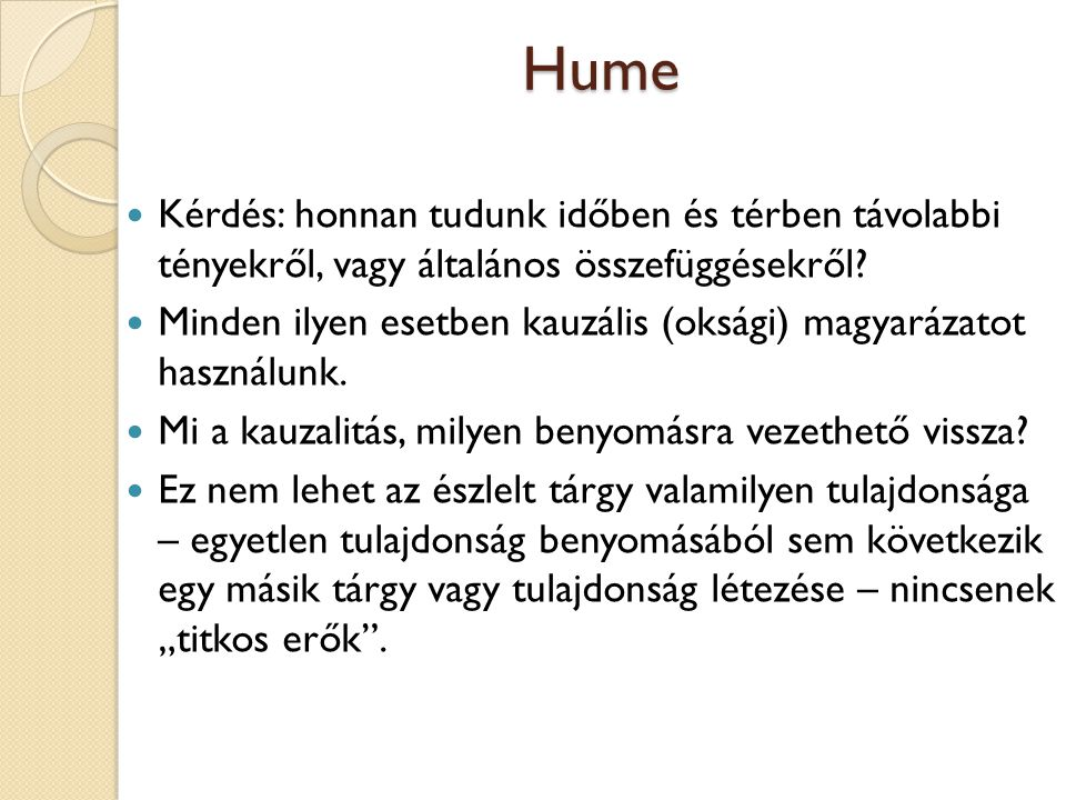 Hume Kérdés: honnan tudunk időben és térben távolabbi tényekről, vagy általános összefüggésekről